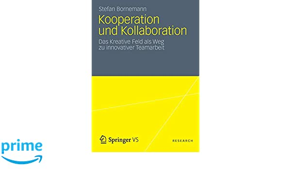 Kooperation und Kollaboration: Das Kreative Feld als Weg zu innovativer Teamarbeit (German Edition)