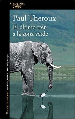 Book's Cover of El último tren a la zona verde: Mi safari africano definitivo (Literaturas) (Español) Tapa blanda – 27 febrero 2019