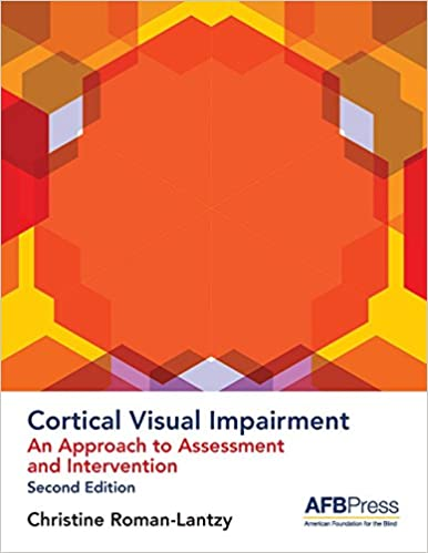 Cortical Visual Impairment: An Approach to Assessment and Intervention