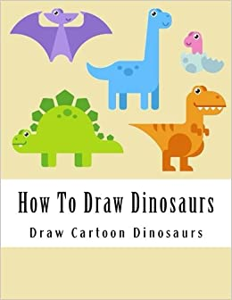 Image of: Clipart How To Draw Dinosaurs Learn To Draw Cute Cartoon Dinosaurs step By Step Drawing Guide For Kids Paperback February 9 2018 Amazoncom How To Draw Dinosaurs Learn To Draw Cute Cartoon Dinosaurs step By