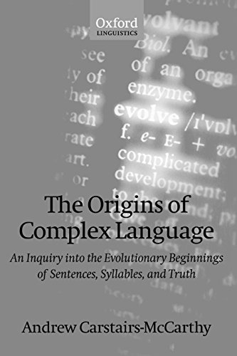 The Origins of Complex Language: An Inquiry into the Evolutionary Beginnings of Sentences, Syllables, and Truth (Oxford Linguistics) by Oxford University Press