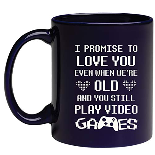 Engraved Ceramic Coffee Mug - I PROMISE TO LOVE YOU EVEN WHEN WE'RE OLD AND YOU STILL PLAY VIDEO GAME Novelty Gift for Men, Women