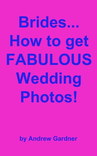 Brides...How to get FABULOUS Wedding Photos!