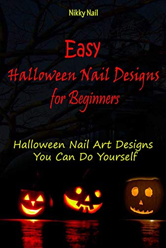 Easy Halloween Nail Designs for Beginners: Halloween Nail Art Designs You Can Do Yourself -