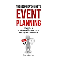 The Beginner's Guide To Event Planning: Organise a professional-looking event quickly and confidently