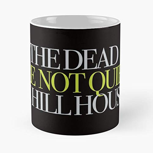 The Haunting Dead Are Not Quiet In Hill House Movies Movie Quotes - 11 Oz Coffee Mugs Unique Ceramic Novelty Cup, The Best Gift For -