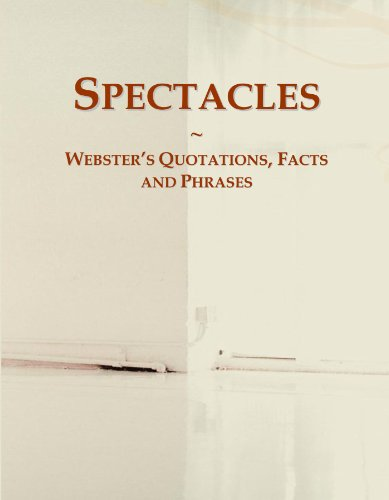 Spectacles: Webster's Quotations, Facts and - Icon Spectacle