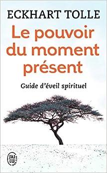 Télécharger Le pouvoir du moment présent - Guide d'éveil spirituel pdf gratuits