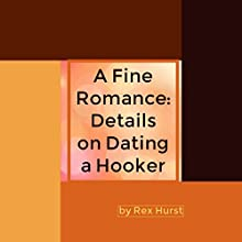 A Fine Romance: Details on Dating a Hooker Audiobook by Rex Hurst Narrated by Rick Gregory