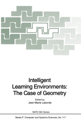 Intelligent Learning Environments: The Case of Geometry (Nato ASI Subseries F:) (Volume 117)