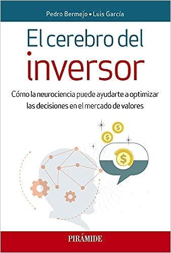 El Cerebro Del Inversor: Cómo La Neurociencia Puede Ayudarte A Optimizar Las Decisiones En El Mercado De Valores por Pedro Bermejo epub
