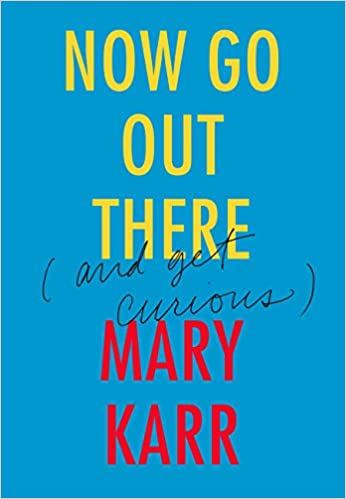 now go out there and get curious mary karr 9780062442093