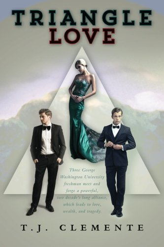Triangle Love: Three George Washington University freshman meet and forge a powerful, two decade's long alliance, which leads to love, wealth, and tragedy. pdf