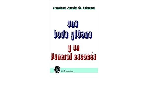 Una boda gitana y un funeral escocés eBook: Francisco Angulo ...