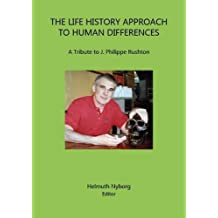 The Life History Approach to Human Differences: A Tribute to J. Philippe Rushton