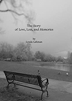 The Story: of Love, Loss, and Memories by [Lahman, Lynda]
