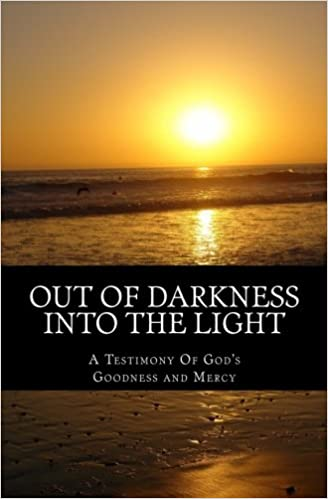 Out Of Darkness Into Light >> Amazon Com Out Of Darkness Into The Light A Testimony Of God S