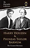 HARRY HOUDINI & PHINEAS TAYLOR BARNUM: The Greatest Showmen. The Biography Collection