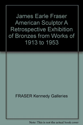 James Earle Fraser: American Sculptor - A Retrospective Exhibition of Bronzes from Works of 1913 to 1953, June 2nd, to July 3rd, 1969