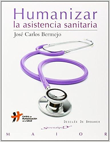 Humanizar La Asistencia Sanitaria: Aproximación Al Concepto por José Carlos Bermejo Higuera epub