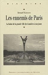 Les ennemis de Paris : La haine de la grande ville des Lumières à nos jours
