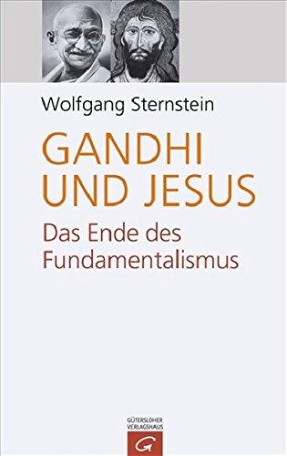 Gandhi und Jesus: Das Ende des Fundamentalismus