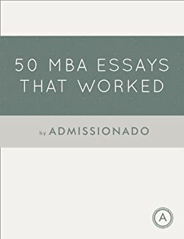 com mba essays that worked essays that worked book  com 50 mba essays that worked 50 essays that worked book 2 ebook admissionado kindle store