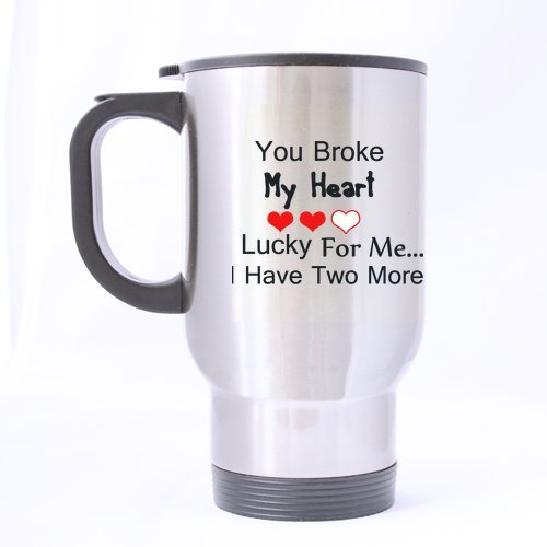 Funny Guy Mugs Gifts Funny Quotes You Broke My Heart Lucky for me...I Have Two More Tea/Coffee/Wine Cup 100% Stainless Steel 14-Ounce Travel Mug