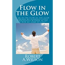 """Flow in the Glow: I am in the flow of the glow unbinds my glorious lively omnipotent wisdom to say """"I won my game of life!"""""""