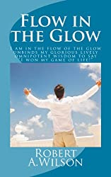 Flow in the Glow: I am in the flow of the glow unbinds my glorious lively omnipotent wisdom to say