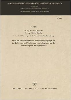 Über die physikalischen und technischen Vorgänge bei der Beleimung und Verleimung von Holzspänen bei der Herstellung von Holzspanplatten . . . Landes ... des Landes Nordrhein-Westfalen)
