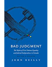 Bad Judgment - Revised & Updated: The Myths of First Nations Equality and Judicial Independence in Canada