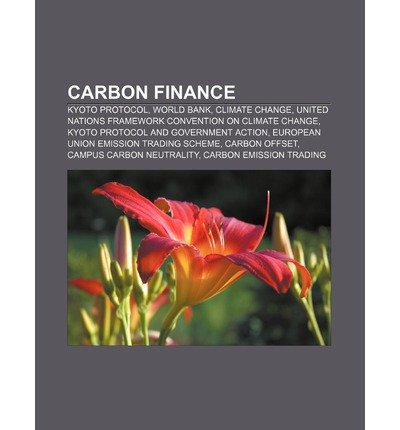 { [ CARBON FINANCE: KYOTO PROTOCOL, WORLD BANK, CLIMATE CHANGE, UNITED NATIONS FRAMEWORK CONVENTION ON CLIMATE CHANGE ] } Source Wikipedia ( AUTHOR ) Sep-01-2011 Paperback