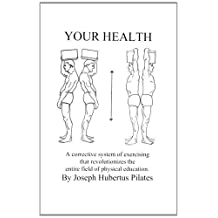Your Health:A Corrective System of Exercising that Revolutionizes the Entire Field of Physical Education