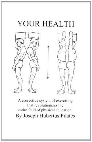 Your Health: A Corrective System of Exercising that Revolutionizes the Entire Field of Physical Education [Joseph H. Pilates] (Tapa Blanda)
