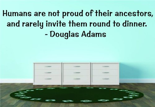 Top Selling Decals - Prices Reduced : Humans are not proud of their ancestors, and rarely invite them round to dinner. - Douglas Adams Famous Inspirational Life Quote - Picture Art Image Living Room Bedroom Home Decor Graphic Design Size : 14 Inches X 56 Inches - Vinyl Wall Sticker - 22 Colors Available