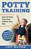 Potty Training:How To Potty Train Your Child In One Day. Step by Step Guide For New Parents. No More Dirty Diapers! (Effective Parenting Series)