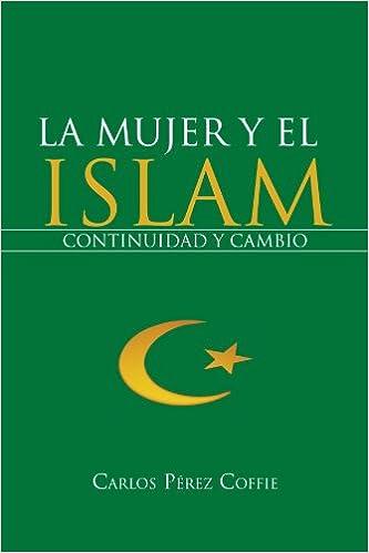Kostenloser E-Book-Download für das iPad La Mujer Y El Islam: Continuidad Y Cambio (Spanish Edition) PDF ePub MOBI by Carlos Pérez Coffie