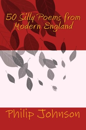 50 Silly Poems from Modern England: A generally light-hearted look at life in Modern England with the occasional poignant moment too. Some of the big ... there will be 'something for everyone' ! PDF