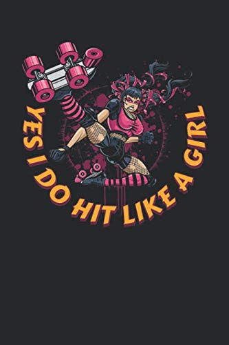 (Yes I Do Hit Like a Girl: Roller Derby Journal, College Ruled Lined Paper, 120 pages, 6 x 9)