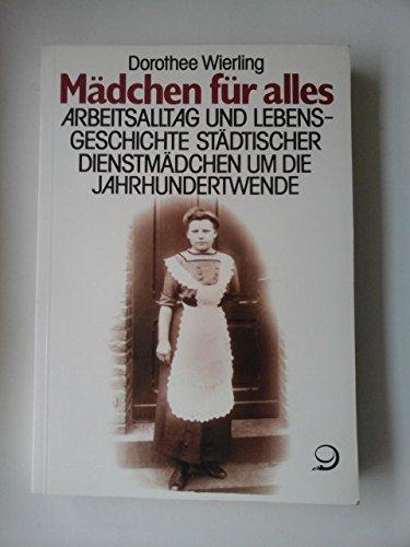 Mädchen für alles: Arbeitsalltag und Lebensgeschichte städtischer Dienstmädchen um die Jahrhundertwende (German Edition)