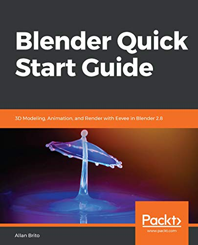 Blender Quick Start Guide: 3D Modeling, Animation, and Render with Eevee in Blender 2.8 (English Edition)