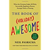 The Book of (Holiday) Awesome: Written by Neil Pasricha, 2013 Edition, (Reprint) Publisher: Berkley Trade [Paperback]