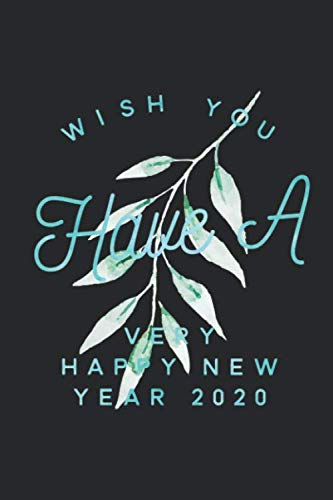 Wish You Have A Happy New Year 2020 - Journal for christmas Gift. Great Gift for Friends and family/Thank You/Retirement/Year End Gift (Inspirational Notebooks for Teachers)
