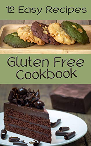12 easy recipes gluten free Cookbook: Healthy Gluten-Free Delicious Cookie, Cake,  Breads, and Sweets for a Happy -