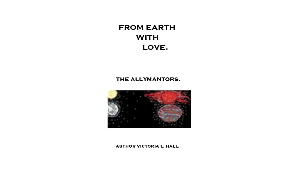 FROM EARTH WITH LOVE.    The Allymantors.