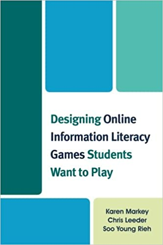 Designing Online Information Literacy Games Students Want To Play Karen Markey Chris Leeder Soo Young Rieh 9780810891425 Amazon Com Books