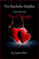 The Change: Episode One (The Bachelor Battles Book 1)