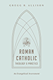 Roman Catholic Theology and Practice: An Evangelical Assessment