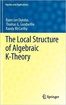 Book The Local Structure of Algebraic K-Theory (Algebra and Applications) by Bjørn Ian Dundas (2012-09-06)
